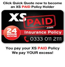 Click Quick Quote now to become an XS PAID Policy Holder - You pay your XS PAID Policy We pay YOUR excess!